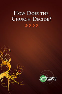 NextSunday Study How Does the Church Decide?