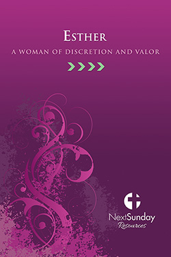 NextSunday Study Esther: A Woman of Discretion and Valor